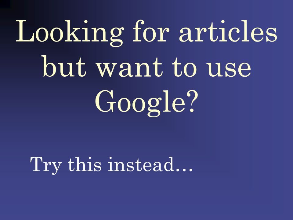 Looking for articles but want to use Google? Try this instead…
