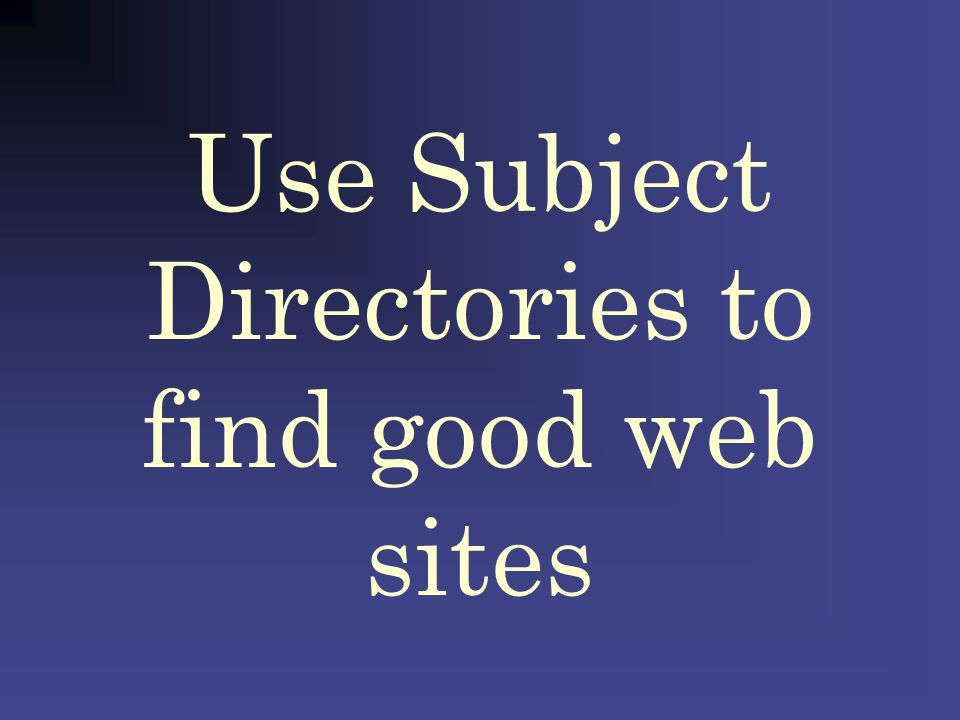 Use Subject Directories to find good web sites Search a controversial topic in Google: illegal immigrants crime