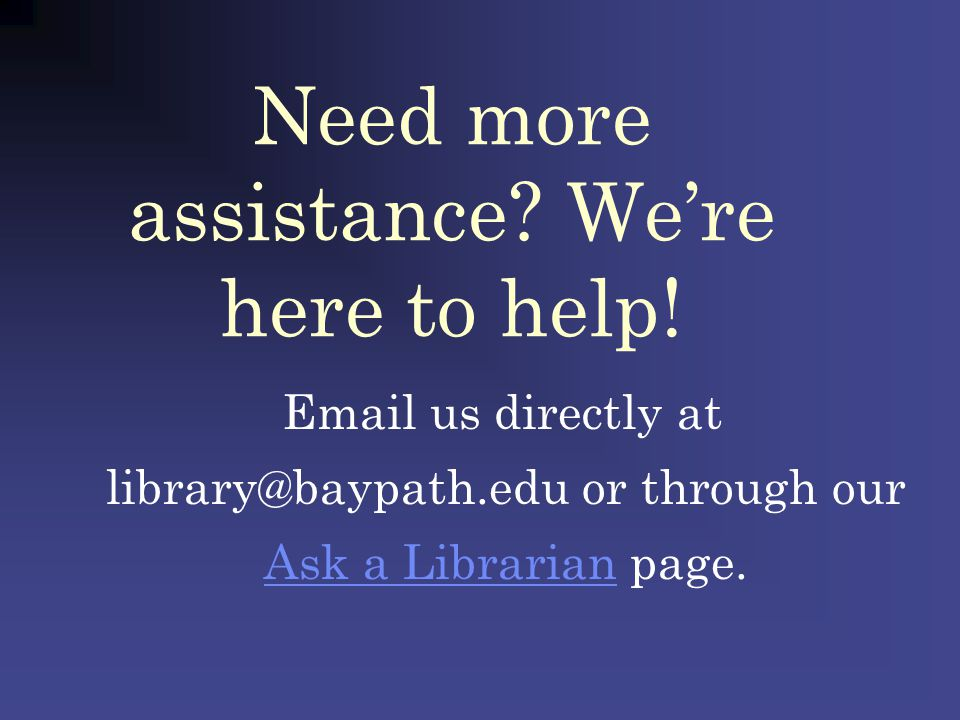 Need more assistance. Were here to help.