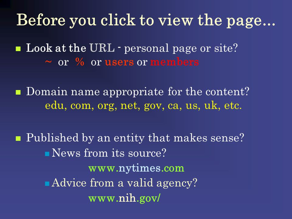 Before you click to view the page... Look at the URL - personal page or site? ~ or % or users or members Domain name appropriate for the content? edu,