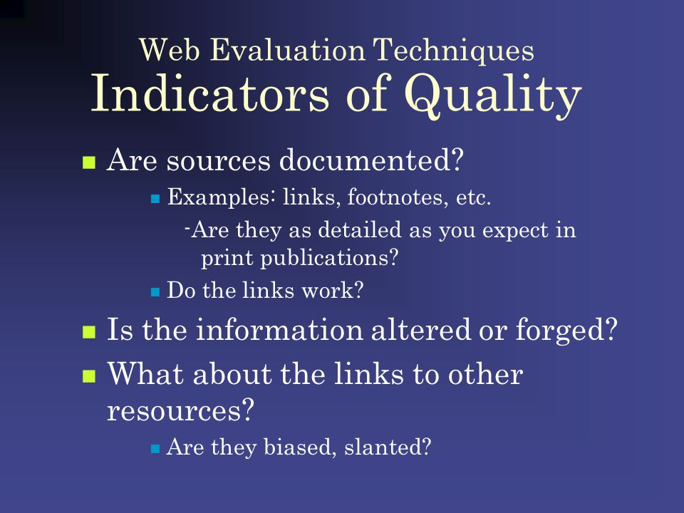 Web Evaluation Techniques Indicators of Quality Are sources documented.