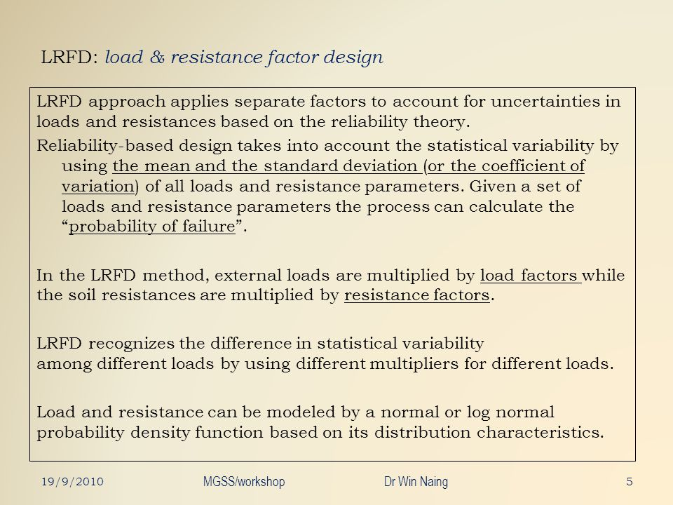 LRFD: load & resistance factor design LRFD approach applies separate factors to account for uncertainties in loads and resistances based on the reliab