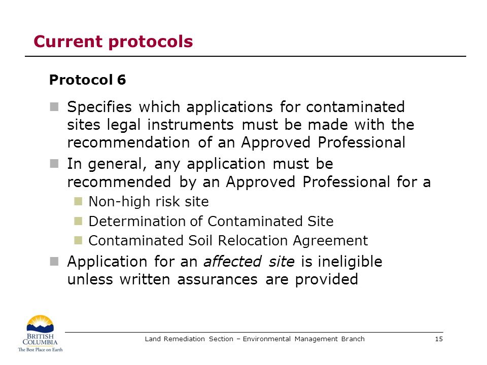 Land Remediation Section – Environmental Management Branch Current protocols Protocol 6 Specifies which applications for contaminated sites legal inst