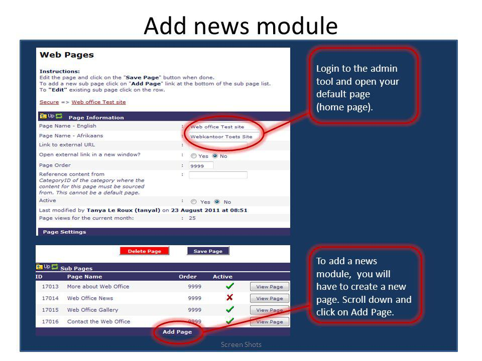 Add news module Screen Shots Login to the admin tool and open your default page (home page). To add a news module, you will have to create a new page.