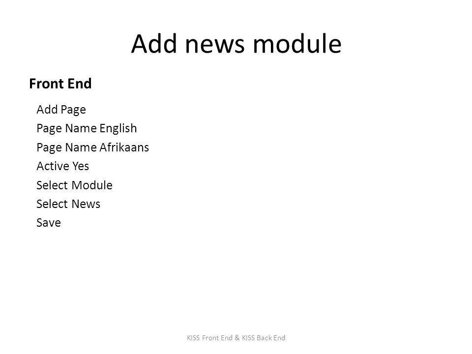 Add news module Front End Add Page Page Name English Page Name Afrikaans Active Yes Select Module Select News Save KISS Front End & KISS Back End