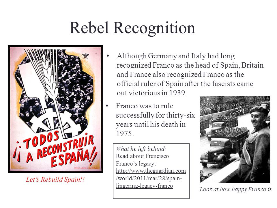 Rebel Recognition Although Germany and Italy had long recognized Franco as the head of Spain, Britain and France also recognized Franco as the officia