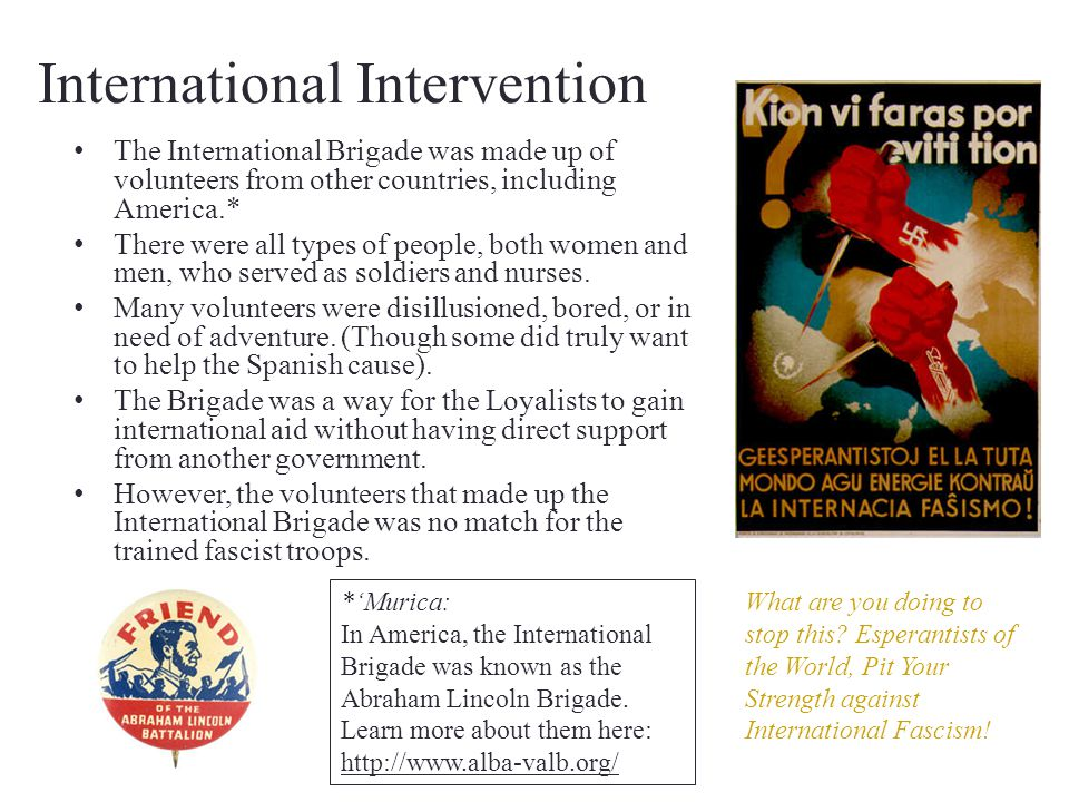 International Intervention The International Brigade was made up of volunteers from other countries, including America.* There were all types of peopl