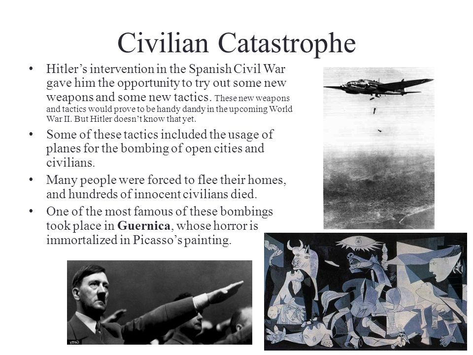 Civilian Catastrophe Hitlers intervention in the Spanish Civil War gave him the opportunity to try out some new weapons and some new tactics. These ne