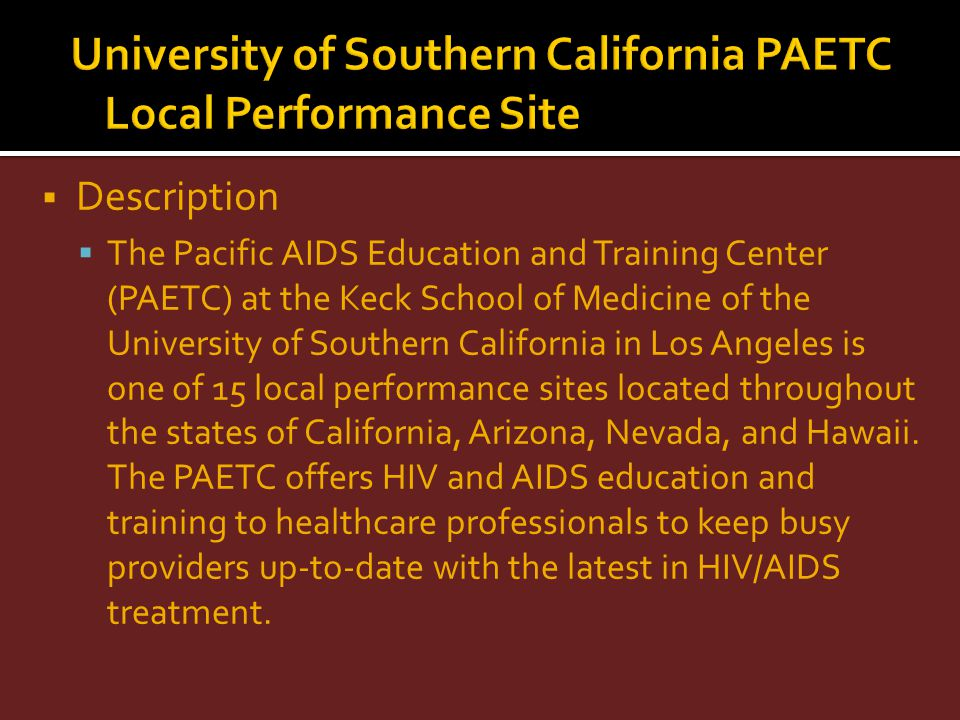 Description The Pacific AIDS Education and Training Center (PAETC) at the Keck School of Medicine of the University of Southern California in Los Ange