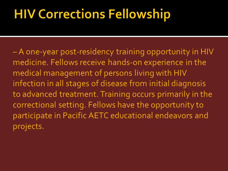 – A one-year post-residency training opportunity in HIV medicine. Fellows receive hands-on experience in the medical management of persons living with