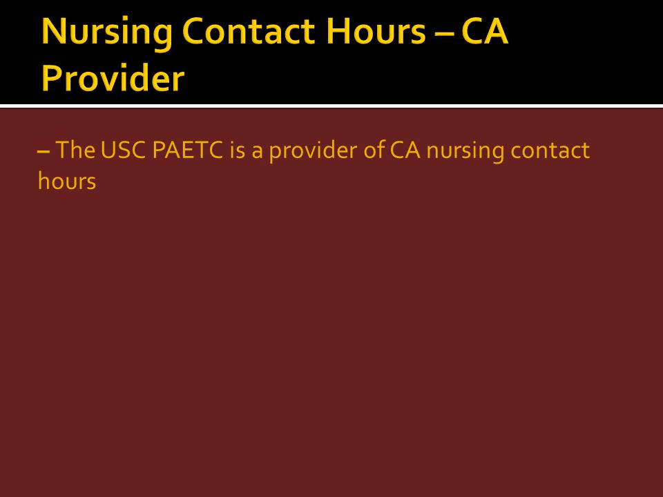 – The USC PAETC is a provider of CA nursing contact hours