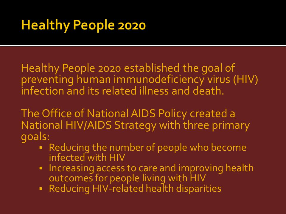 Healthy People 2020 established the goal of preventing human immunodeficiency virus (HIV) infection and its related illness and death. The Office of N