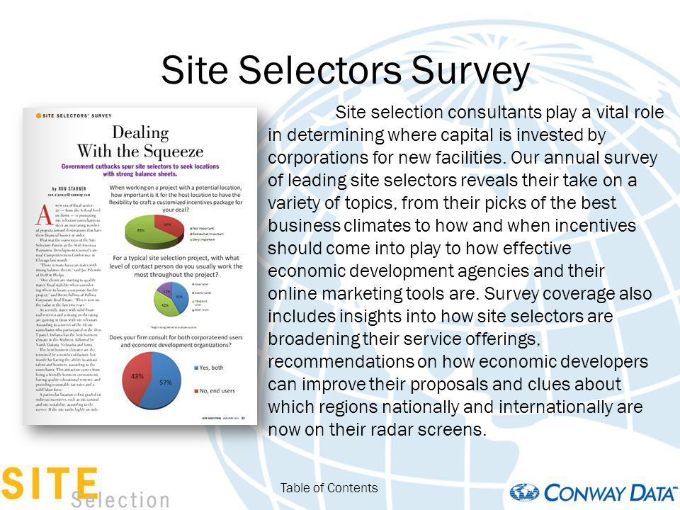 Site Selectors Survey Table of Contents Site selection consultants play a vital role in determining where capital is invested by corporations for new