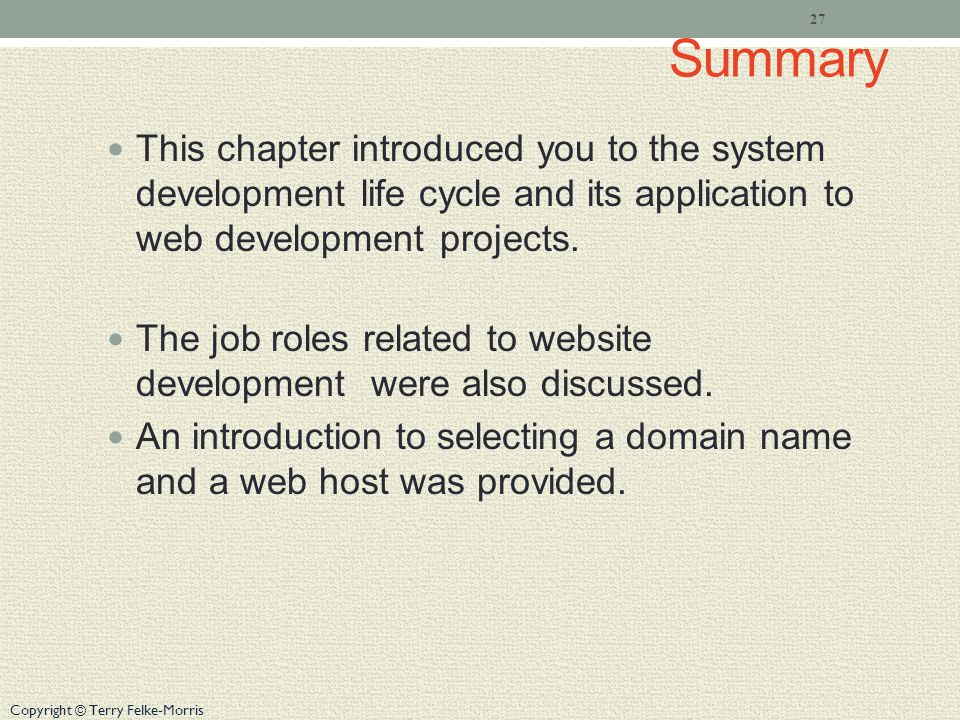 Copyright © Terry Felke-Morris Summary This chapter introduced you to the system development life cycle and its application to web development project