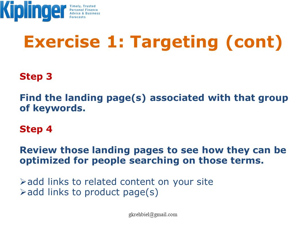 Exercise 1: Targeting (cont) Step 3 Find the landing page(s) associated with that group of keywords. Step 4 Review those landing pages to see how they