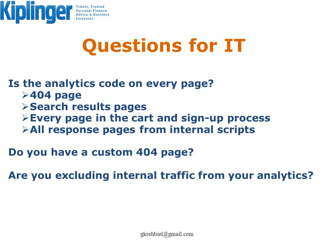 Questions for IT Is the analytics code on every page? 404 page Search results pages Every page in the cart and sign-up process All response pages from