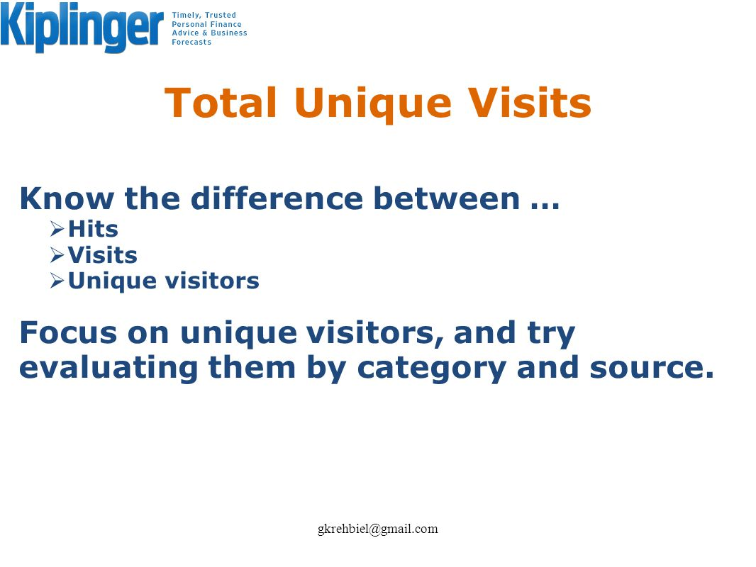 Total Unique Visits Know the difference between … Hits Visits Unique visitors Focus on unique visitors, and try evaluating them by category and source