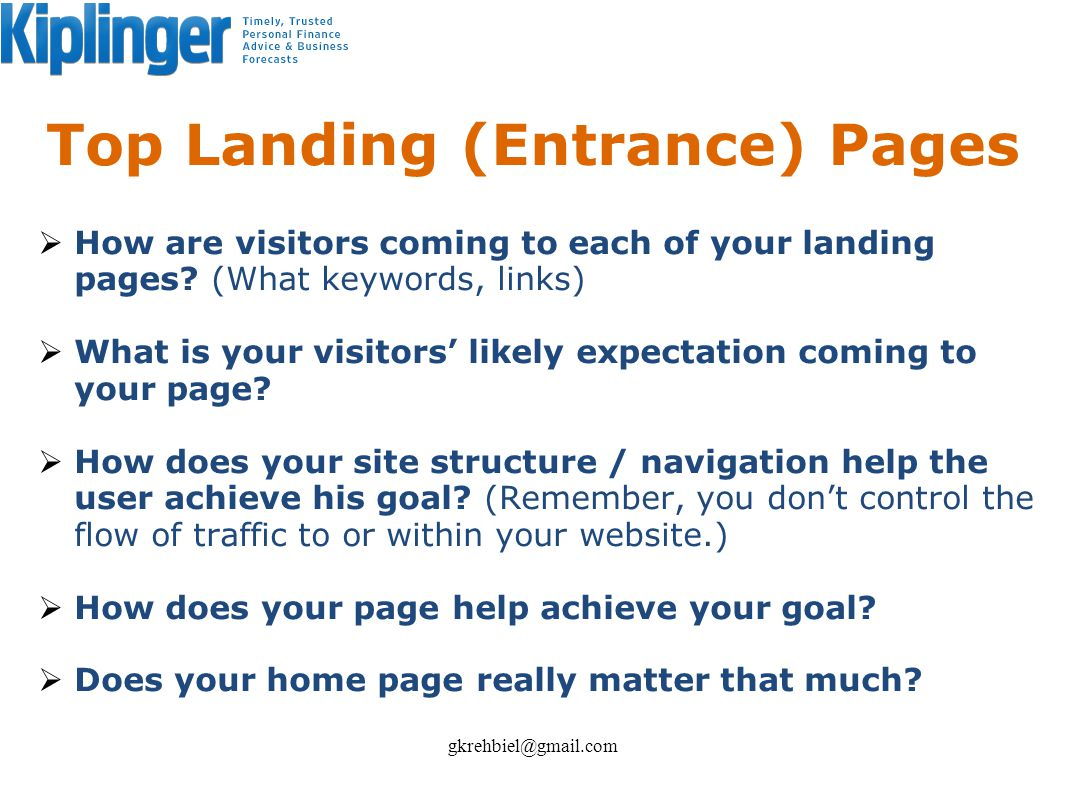 Top Landing (Entrance) Pages How are visitors coming to each of your landing pages? (What keywords, links) What is your visitors likely expectation co