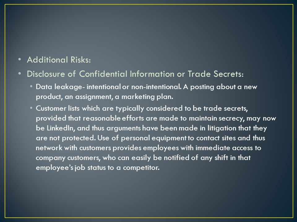 Additional Risks: Disclosure of Confidential Information or Trade Secrets: Data leakage- intentional or non-intentional.