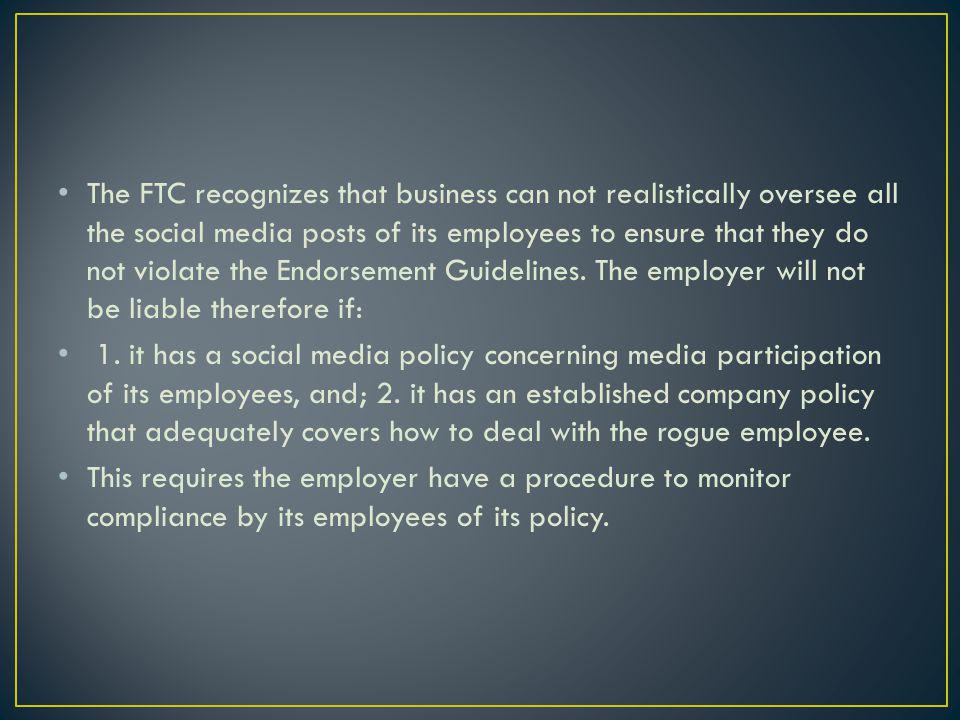 The FTC recognizes that business can not realistically oversee all the social media posts of its employees to ensure that they do not violate the Endo