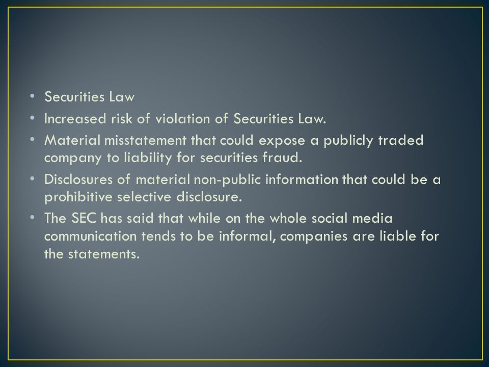 Securities Law Increased risk of violation of Securities Law.