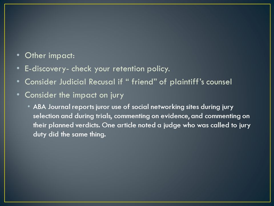 Other impact: E-discovery- check your retention policy.