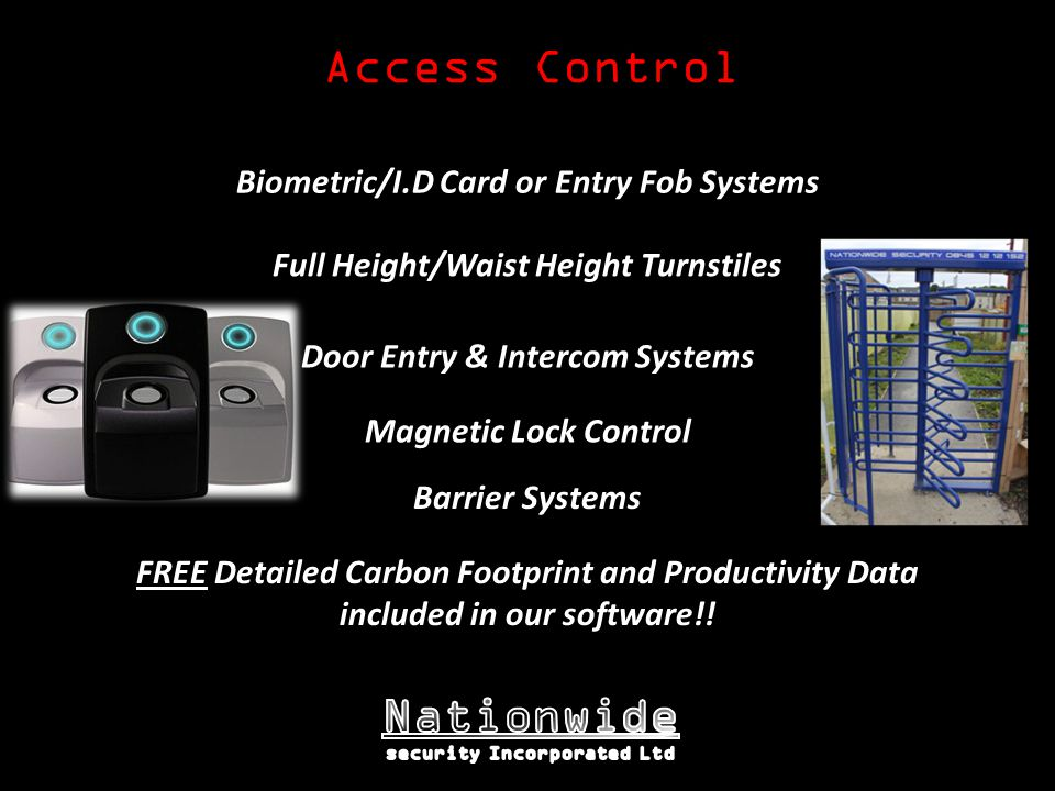 Access Control Full Height/Waist Height Turnstiles Biometric/I.D Card or Entry Fob Systems FREE Detailed Carbon Footprint and Productivity Data included in our software!.