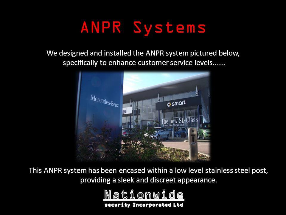 ANPR Systems This ANPR system has been encased within a low level stainless steel post, providing a sleek and discreet appearance. We designed and ins