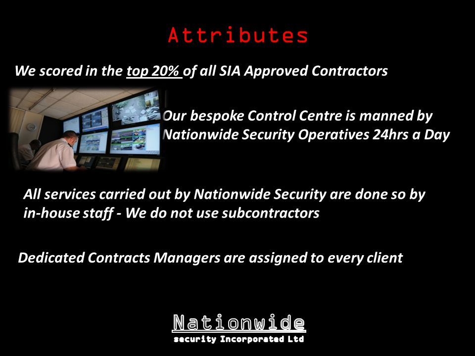 All services carried out by Nationwide Security are done so by in-house staff - We do not use subcontractors Dedicated Contracts Managers are assigned