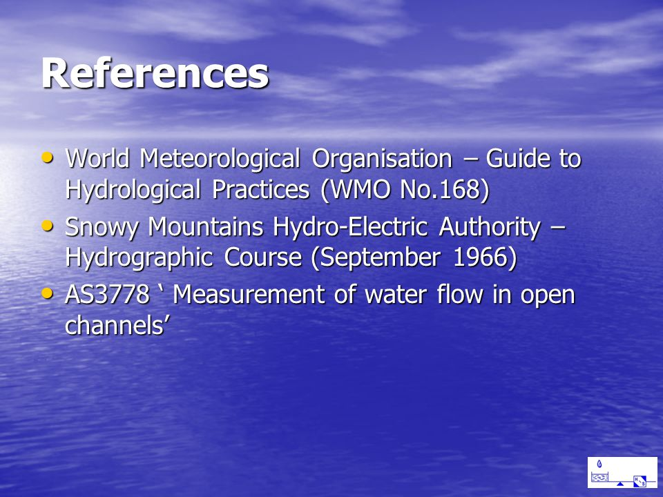 References World Meteorological Organisation – Guide to Hydrological Practices (WMO No.168) World Meteorological Organisation – Guide to Hydrological