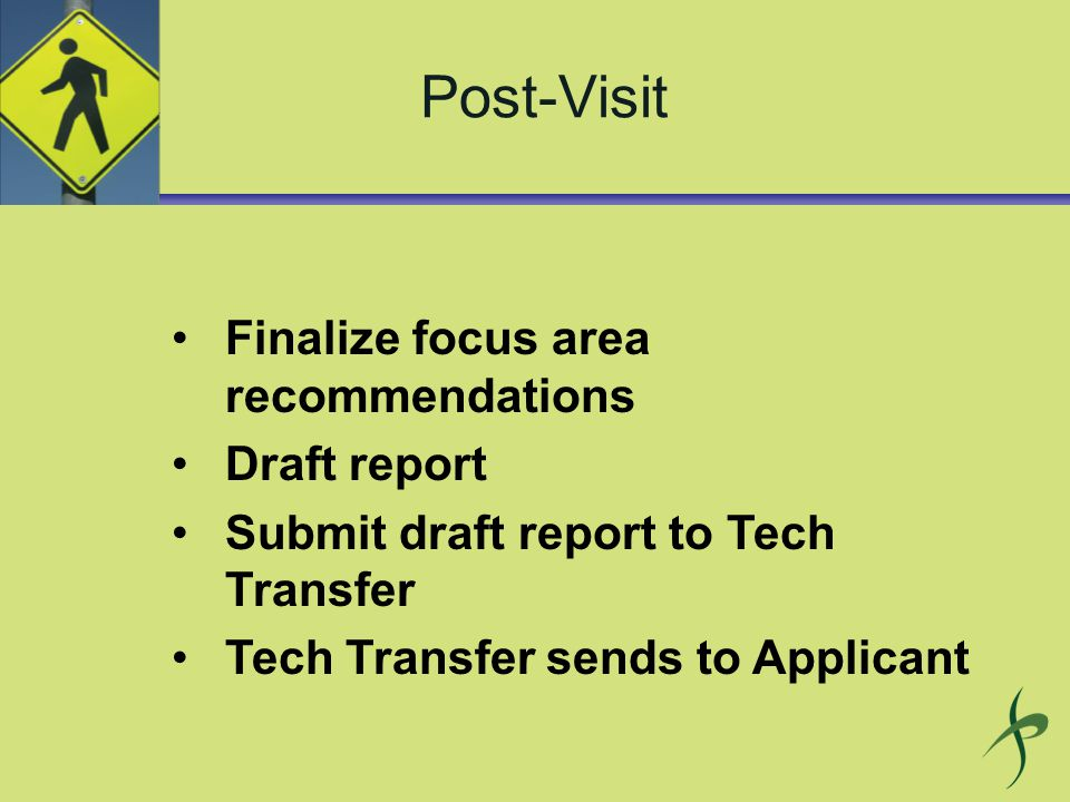 Post-Visit Finalize focus area recommendations Draft report Submit draft report to Tech Transfer Tech Transfer sends to Applicant