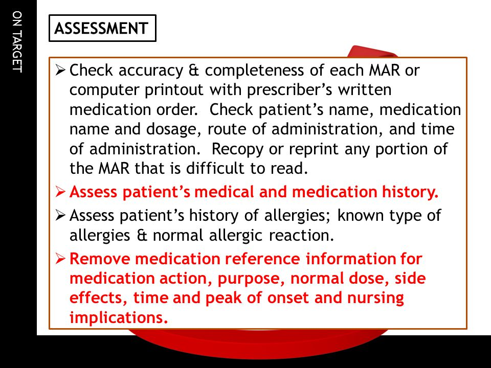 ON TARGET RECORDING AND REPORTING o Recorded medication, dose, route, site, and time on MAR immediately after administration; signed MAR properly.