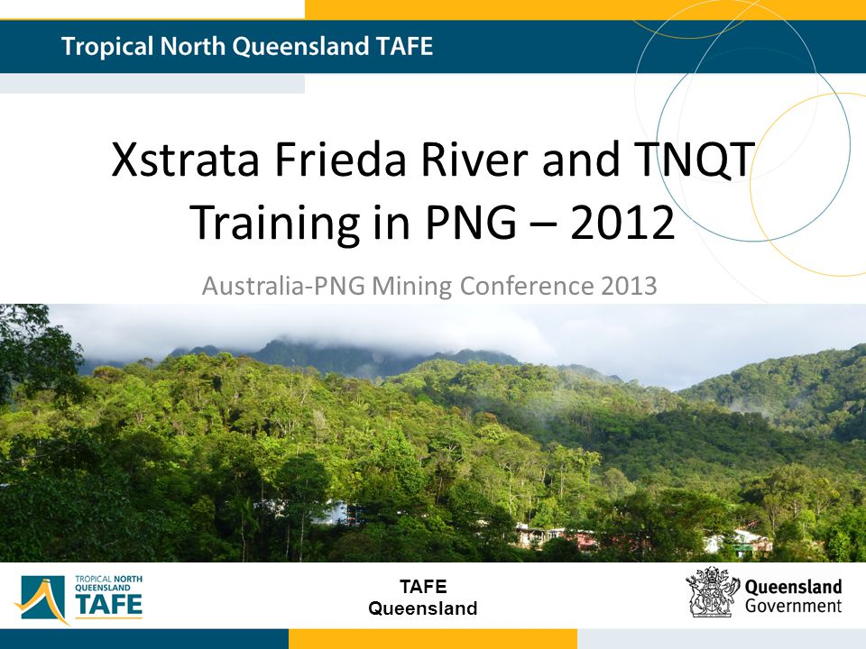 TAFE Queensland Xstrata Frieda River Throughout 2012 TNQT delivered 5 training programs to PNG nationals at Xstratas Frieda River Project in PNG Where is the Frieda River Project.