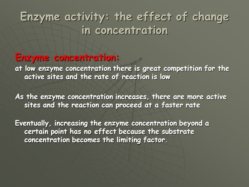 Enzyme activity: the effect of change in concentration Enzyme concentration: at low enzyme concentration there is great competition for the active sit