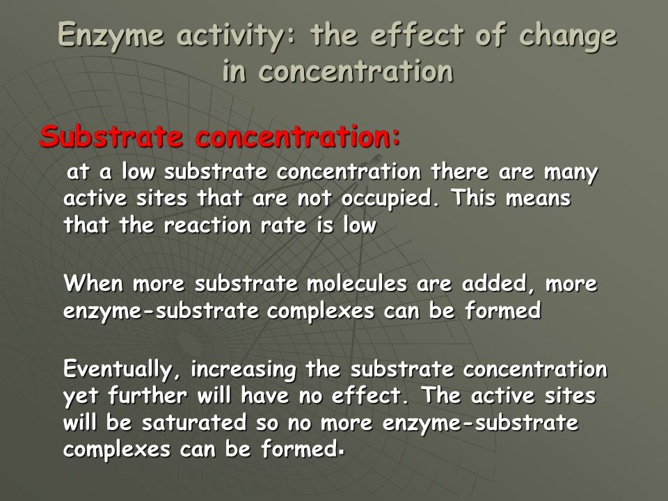 Substrate concentration: at a low substrate concentration there are many active sites that are not occupied.