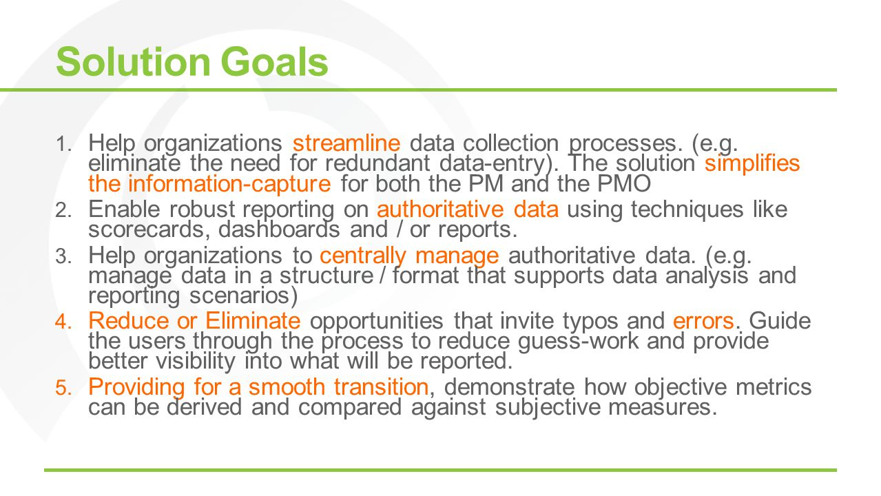 Solution Goals 1. Help organizations streamline data collection processes. (e.g. eliminate the need for redundant data-entry). The solution simplifies