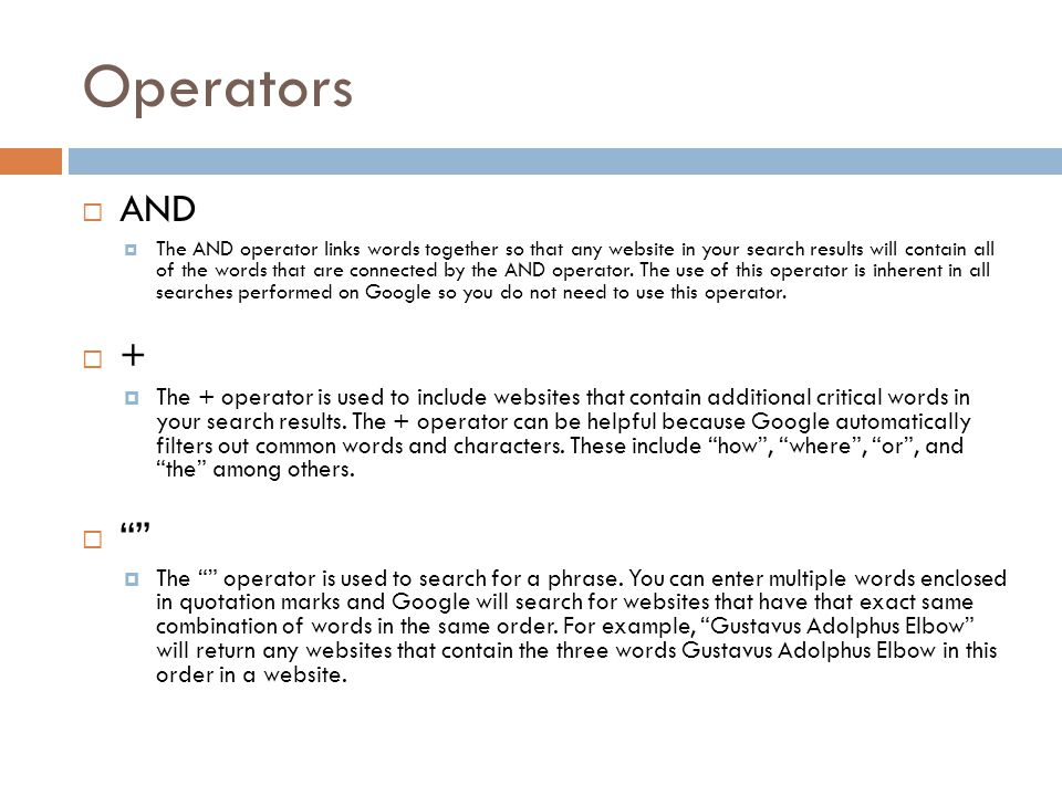 Operators - The – operator is used to exclude websites that contain certain words.
