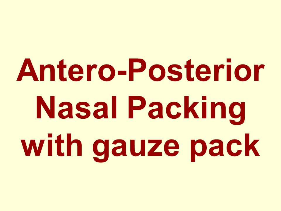Antero-Posterior Nasal Packing with gauze pack