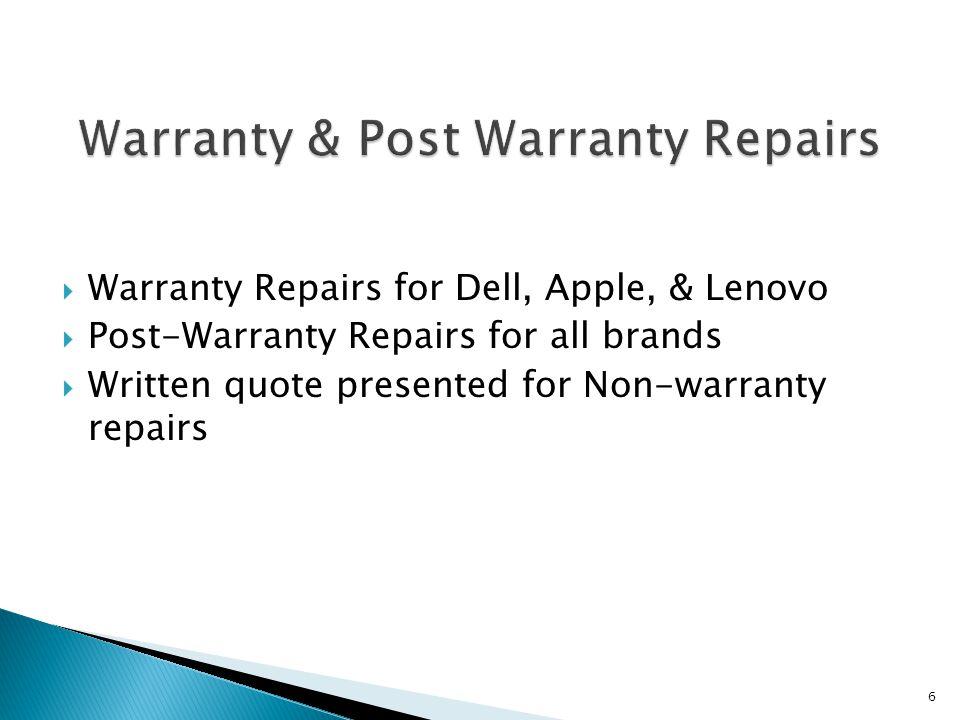 Warranty Repairs for Dell, Apple, & Lenovo Post-Warranty Repairs for all brands Written quote presented for Non-warranty repairs 6