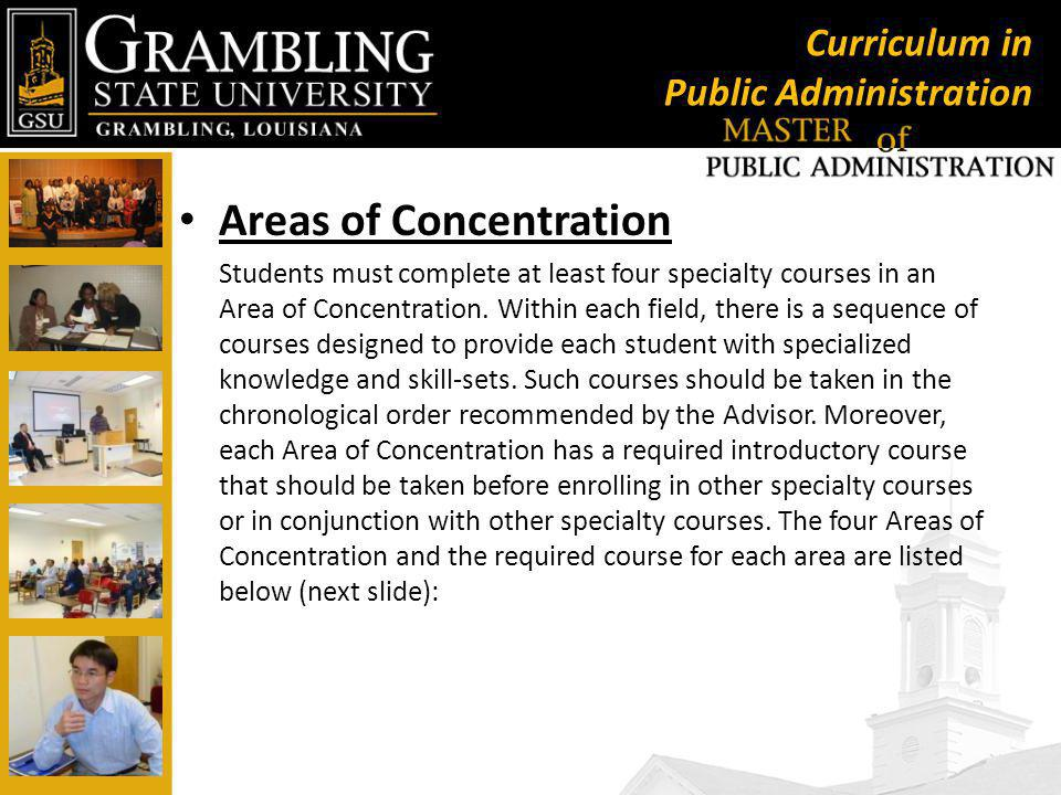 Curriculum in Public Administration Areas of Concentration Students must complete at least four specialty courses in an Area of Concentration.
