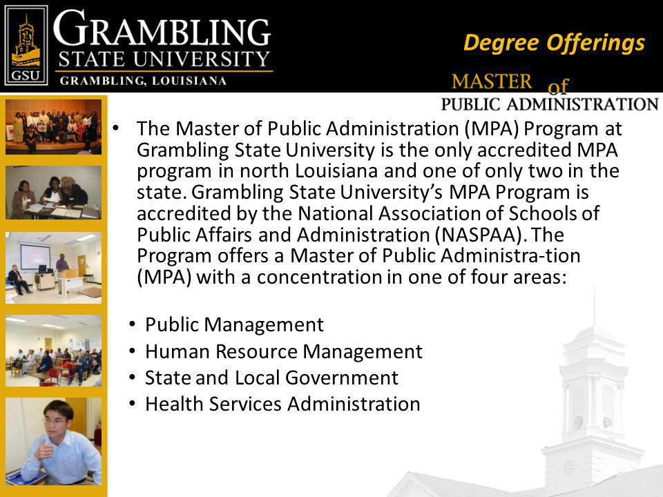 Degree Offerings The Master of Public Administration (MPA) Program at Grambling State University is the only accredited MPA program in north Louisiana and one of only two in the state.