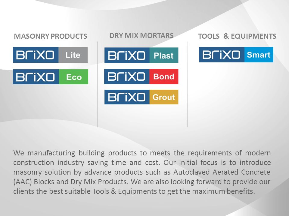 MASONRY PRODUCTS DRY MIX MORTARS TOOLS & EQUIPMENTS We manufacturing building products to meets the requirements of modern construction industry saving time and cost.
