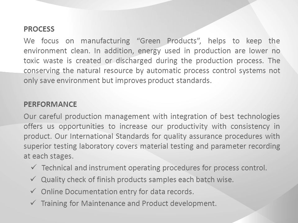 PROCESS We focus on manufacturing Green Products, helps to keep the environment clean.