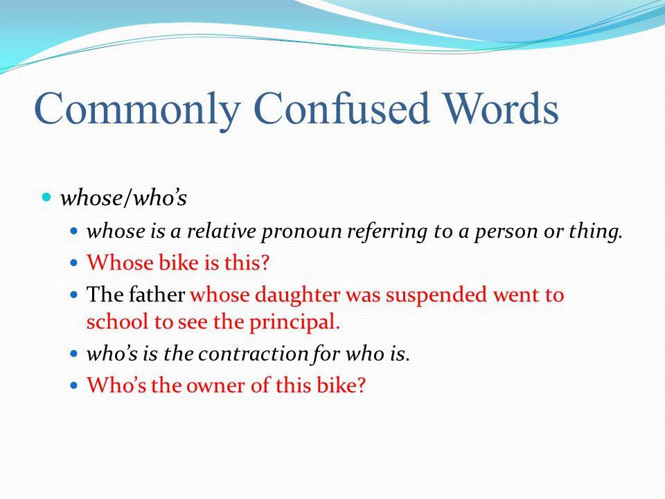 Commonly Confused Words whose/whos whose is a relative pronoun referring to a person or thing.