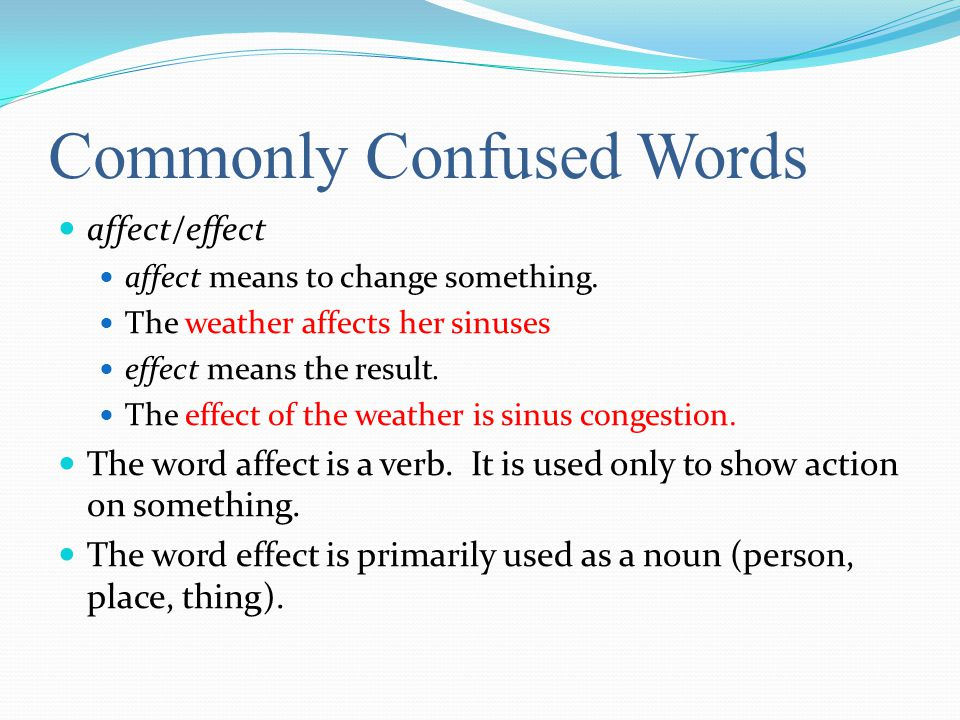 Commonly Confused Words affect/effect affect means to change something.
