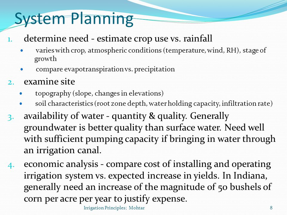 System Planning 1. determine need - estimate crop use vs. rainfall varies with crop, atmospheric conditions (temperature, wind, RH), stage of growth c