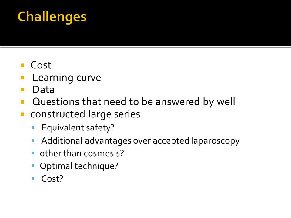 Cost Learning curve Data Questions that need to be answered by well constructed large series Equivalent safety? Additional advantages over accepted la