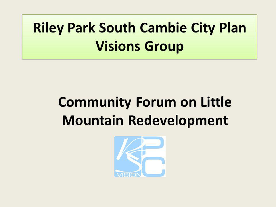 Riley Riley Park South Cambie City Plan Visions Group rk South CambiRe City Plan Visions Group Community Forum on Little Mountain Redevelopment