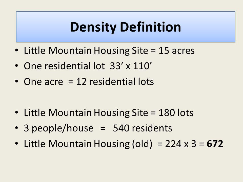 Density Definition Little Mountain Housing Site = 15 acres One residential lot 33 x 110 One acre = 12 residential lots Little Mountain Housing Site =