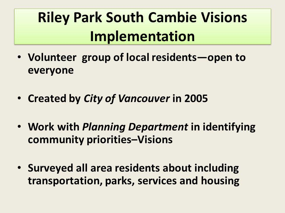 Who is Riley Park South Cambie Riley Park South Cambie Visions Implementation City Plan Visions Group? Volunteer group of local residentsopen to every
